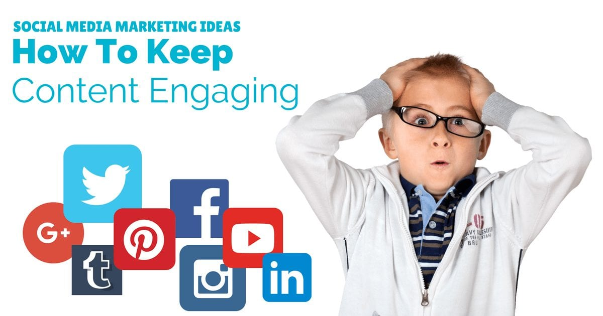 Social media marketing ideas – how to keep content engaging | © Oneresource