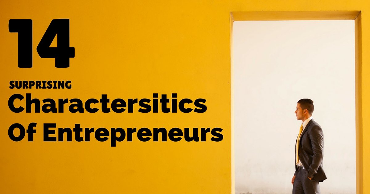 Have you got what it takes? 14 Surprising characteristics of entrepreneurs