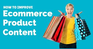 How to improve ecommerce product content for your retail site