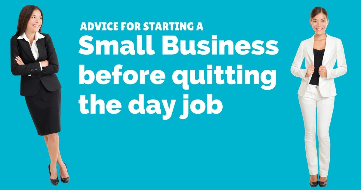 Advice for starting a small business before quitting the day job