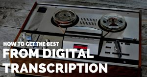 How to get the best from a digital transcription virtual assistant