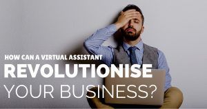 How can a virtual assistant revolutionise your business-