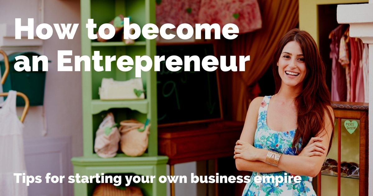 How to become an entrepreneur tips for starting your business empire | © Oneresource