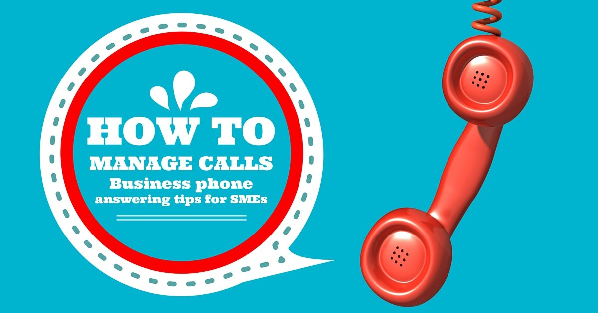 How to manage calls – business phone answering tips for SMEs