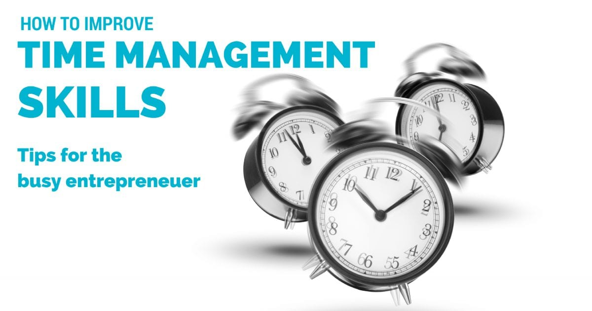 How to improve time management skills - tips for the busy entrepreneur | © Oneresource