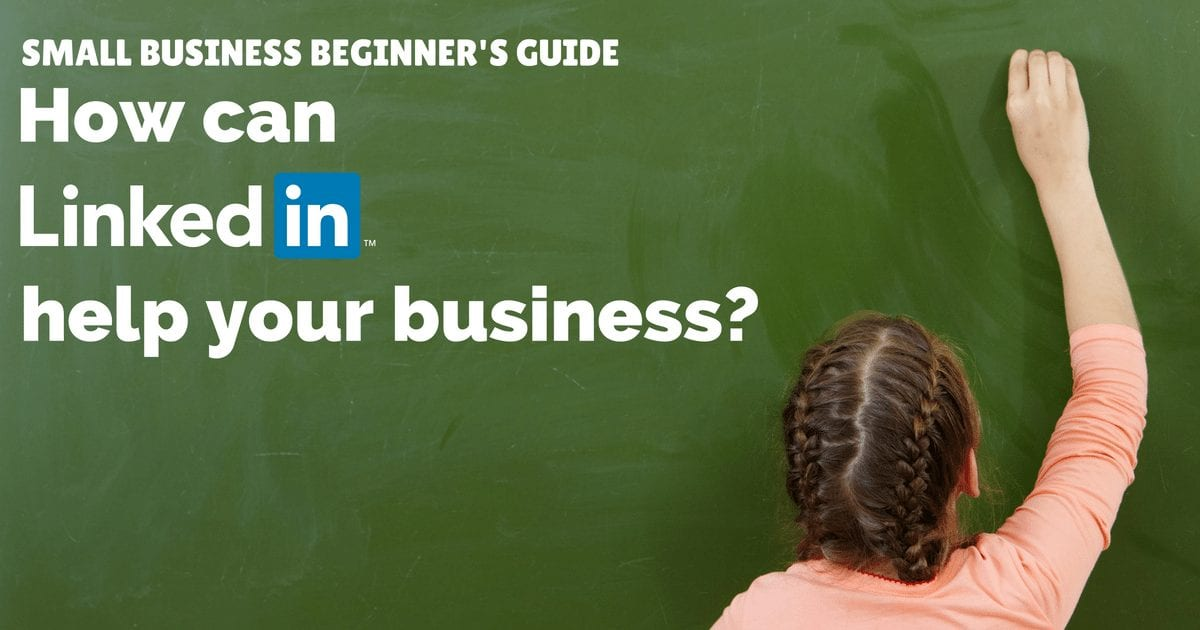 Small business beginners guide - how can LinkedIn help your business | © Oneresource