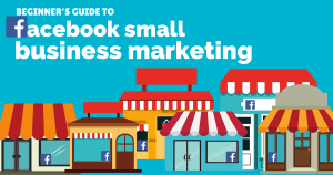 The beginners guide to Facebook small business marketing