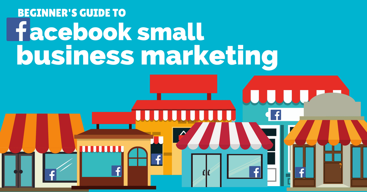The beginner's guide to Facebook small business marketing