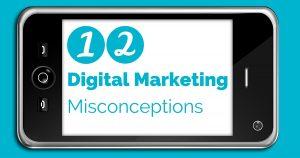 12 Digital marketing misconceptions to dispel