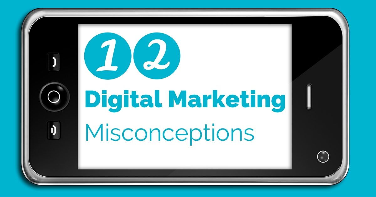 12 Digital marketing misconceptions to dispel