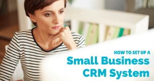 How to set up a CRM system for small business success