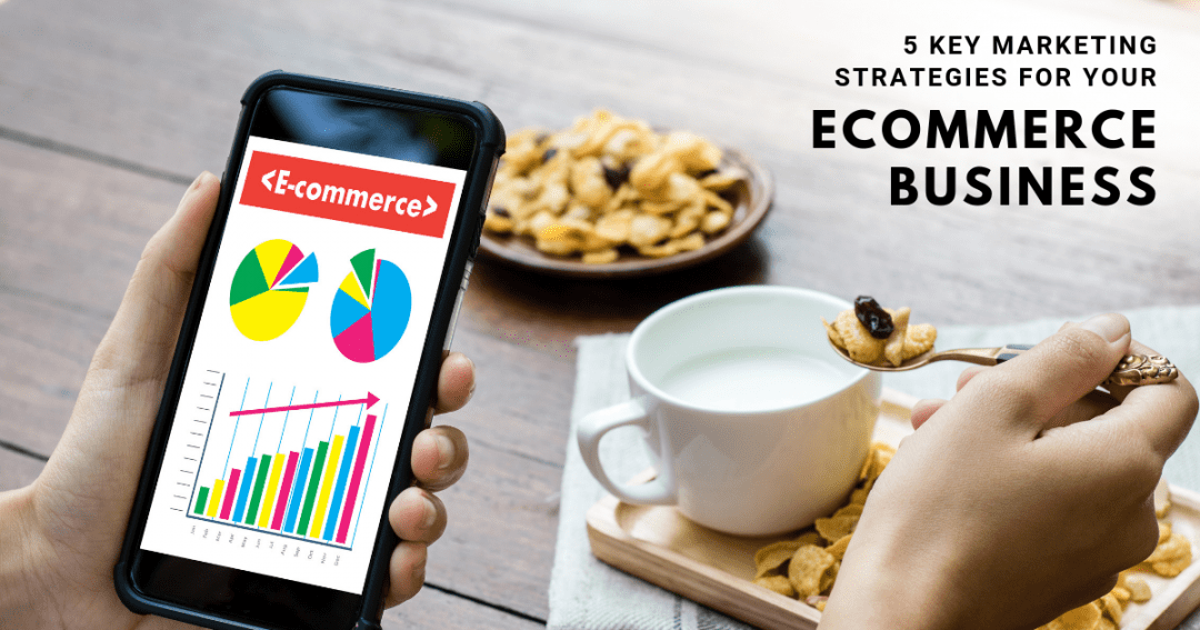 5 key marketing strategies for your e commerce business