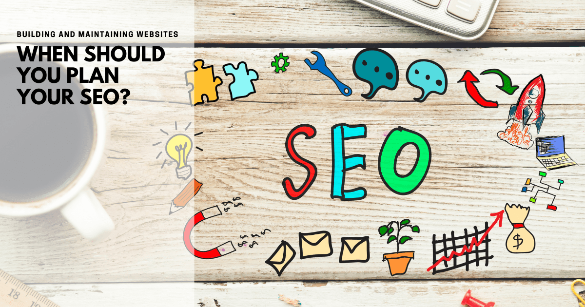 Building and maintaining websites: When should you consider SEO?