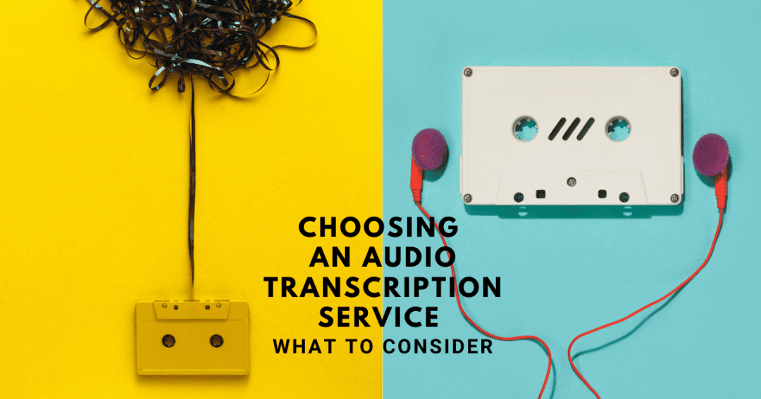 Choosing an audio transcription service – what to consider