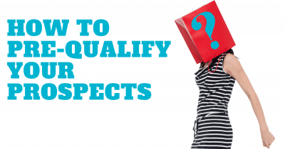 Helpful Hints to Pre-Qualify Your Prospects