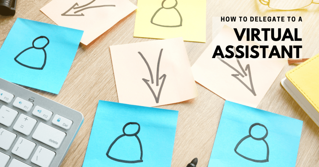 How to delegate work effectively to a virtual assistant