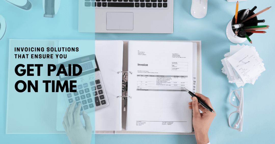 Invoicing solutions that ensure you get paid on time
