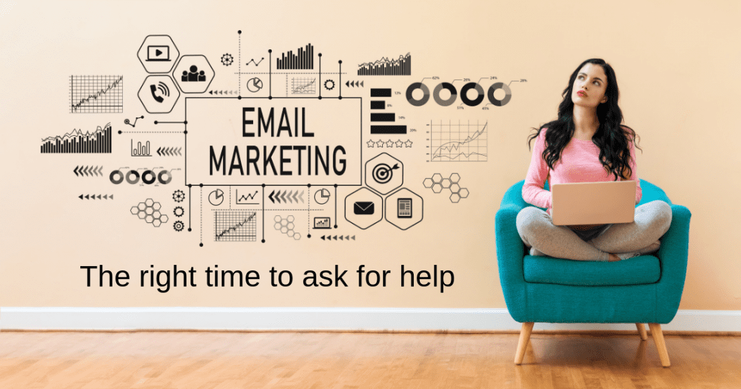 The right time to ask for email marketing help
