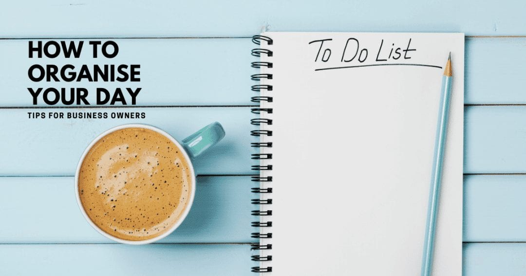 To do list organiser – how business owners can manage their day
