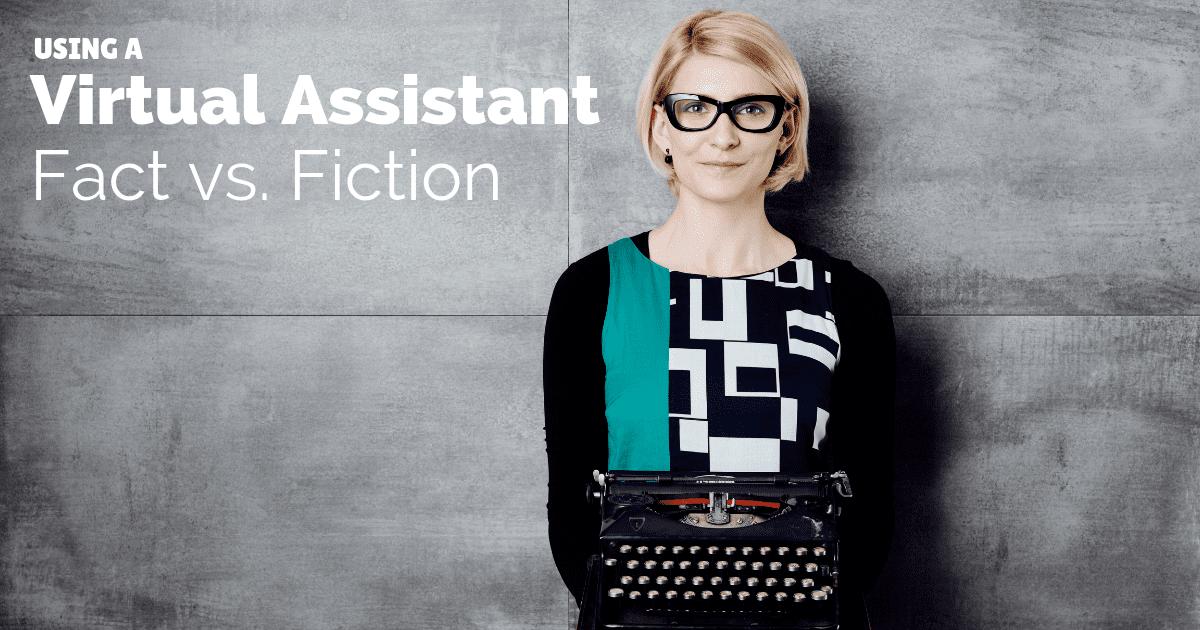 Using a virtual assistant: Fact vs. Fiction
