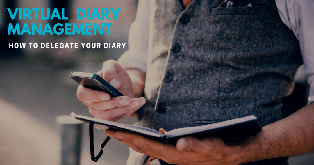 Virtual assistant diary management – how to delegate your diary