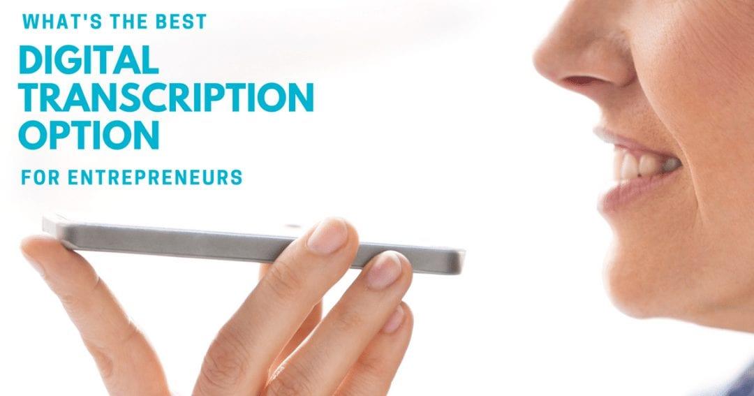 Whats the best digital transcription option for an entrepreneur | © one-resource.com