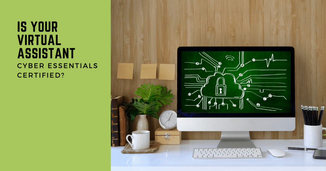 Why the best virtual assistants are Cyber Essentials certified